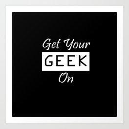 Get your GEEK on Art Print