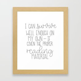 I Can Survive Well Enough On My Own If Given The Proper Reading Material Framed Art Print