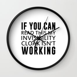 IF YOU CAN READ THIS MY INVISIBILITY CLOAK ISN'T WORKING Wall Clock
