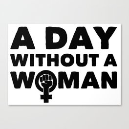 A Day Without A Woman Canvas Print
