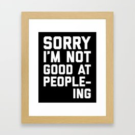 Not Good At People-ing Funny Quote Framed Art Print