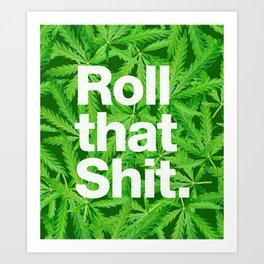 Roll that Shit Art Print