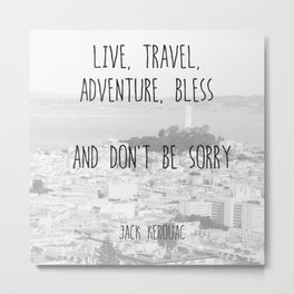 Live, travel - a quote by jack kerouac Metal Print