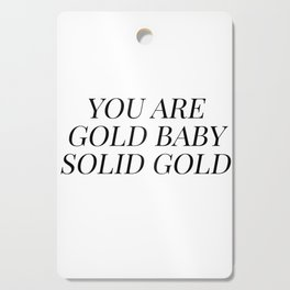 You are gold baby solid gold Cutting Board
