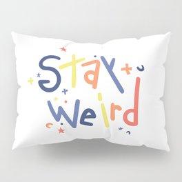 Stay Weird Quote Pillow Sham