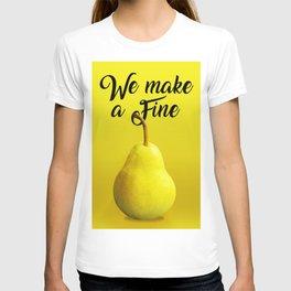 We make a Fine Pear T-shirt