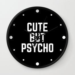 Cute But Psycho Funny Quote Wall Clock