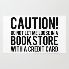 Caution! Do Not Let Me Loose In a Bookstore! Rug