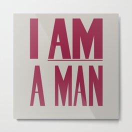 I Am A Man Metal Print