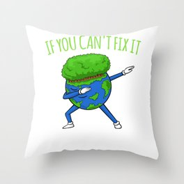 If You Can't Fix It Don't Break It - Earth Day Throw Pillow