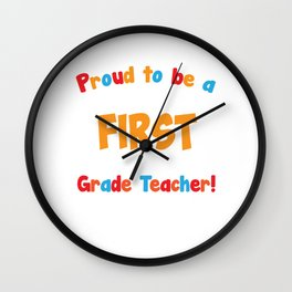 Proud to be a First Grade Teacher Educator T-Shirt Wall Clock