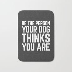 Be The Person Dog Funny Quote Bath Mat