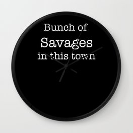 Bunch of Savages in this town Wall Clock