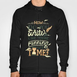 Write like you're running out of time Hoody