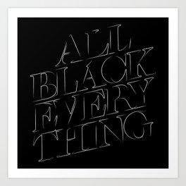 All Black Everything Art Print
