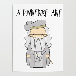 A-DUMBLEDORE-ABLE.  Poster