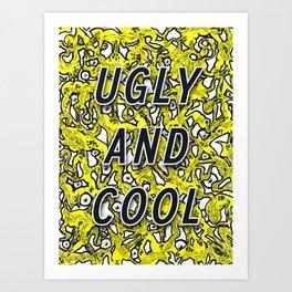 UGLY AND COOL Art Print