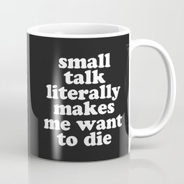 Small Talk Makes We Want To Die Offensive Quote Coffee Mug