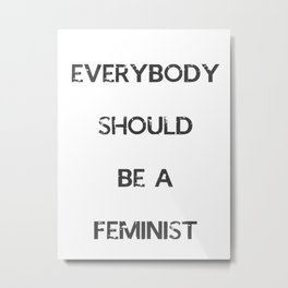 EVERYBODY SHOULD BE A FEMINIST Metal Print