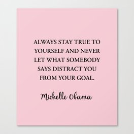 Always stay true to yourself and never let what somebody Canvas Print
