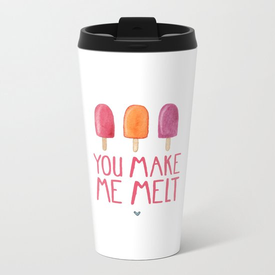 You Make Me Melt Metal Travel Mug