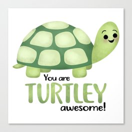 You Are Turtley Awesome! Canvas Print