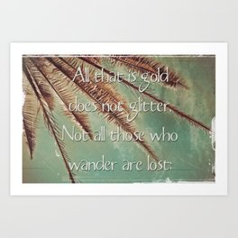 All that is gold does not glitter  {Quote} Art Print