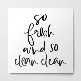 So Fresh and So Clean Clean Metal Print