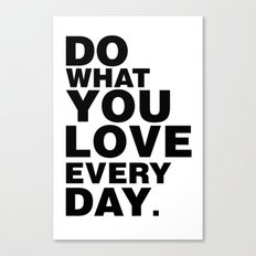 Do What You Love Everyday Canvas Print