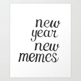 New Year, New MEmes Art Print