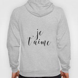 Je t'aime, Love Quote, French Quote, Inspirational Art, Anniversary Gift Hoody
