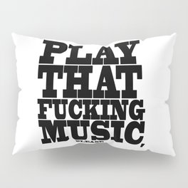 Play the fucking music Pillow Sham