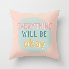 everything will be okay. Throw Pillow