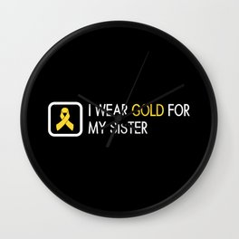 Childhood Cancer: Gold For My Sister Wall Clock