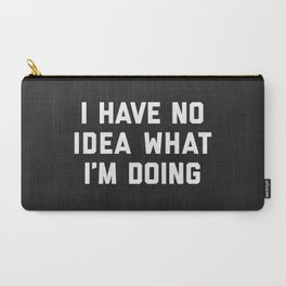No Idea What I'm Doing Funny Quote Carry-All Pouch