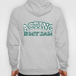 Is acting your Jam? Then this is the tee for you! Makes an awesome gift this holiday for your friend Hoody