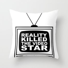 Reality (TV) Killed the Video Star Throw Pillow