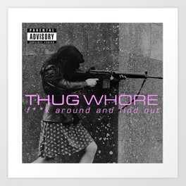 Thug Whore 2: F**ck around and find out Art Print