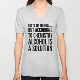 NOT TO GET TECHNICAL BUT ACCORDING TO CHEMISTRY ALCOHOL IS A SOLUTION Unisex V-Neck