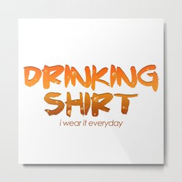 This is My Drinking Shirt I Wear It Everyday Metal Print