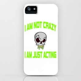 "Freaky is the new trend this holiday with this unique ""I Am Just Acting ""skull tee.Makes a nice gift iPhone Case"