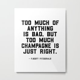 Too much of anything is bad. Byt too much champagne is just right, Wall Art Quotes, Quote canvas Metal Print