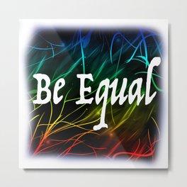 Be Equal  Metal Print
