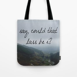 Say, could that lass be I? Tote Bag