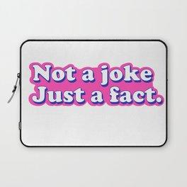 Not a joke just a fact Laptop Sleeve