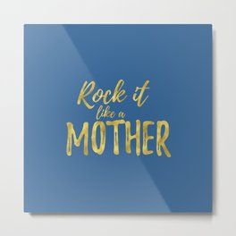 Rock It Like A Mother Metal Print