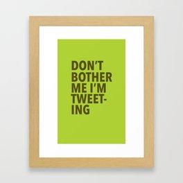 Don't Bother Me I'm Tweeting Framed Art Print