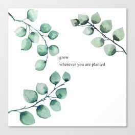 Grow wherever you are planted watercolor florals Canvas Print