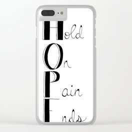Hold On; Pain Ends Clear iPhone Case