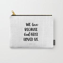 1 John 4:19 -Bible Verse Carry-All Pouch